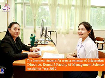 The Interview students for regular semester of Independent Directive, Round 5 Faculty of Management Science Academic Year 2019